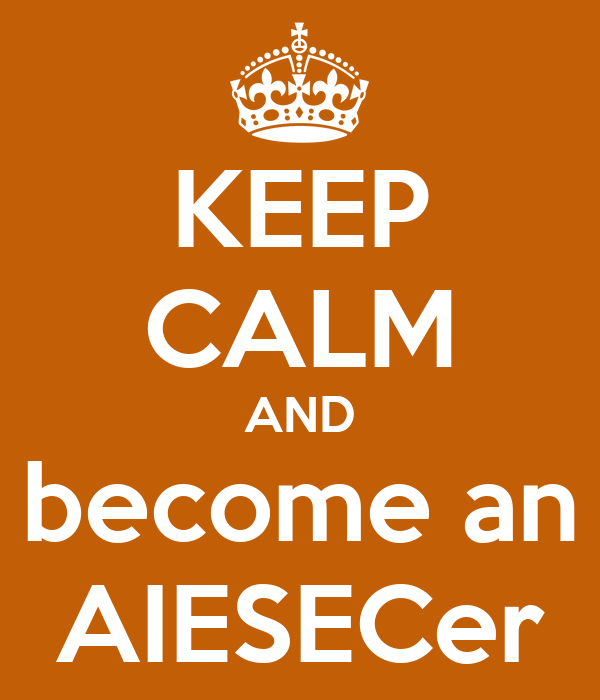 KEEP CALM AND become an AIESECer