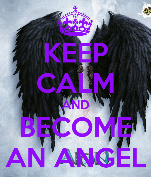 KEEP CALM AND BECOME AN ANGEL
