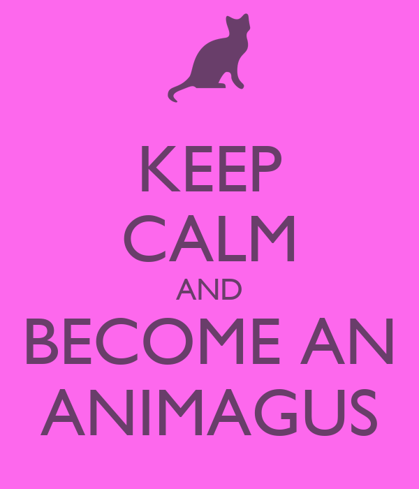 KEEP CALM AND BECOME AN ANIMAGUS