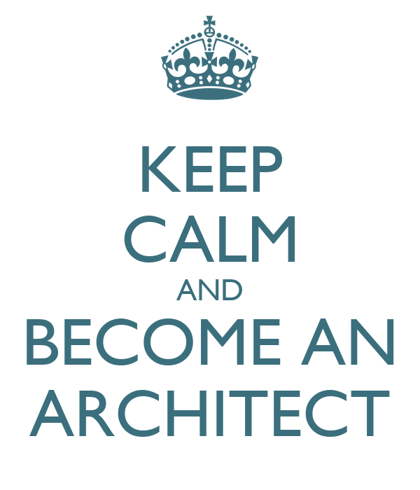 KEEP CALM AND BECOME AN ARCHITECT