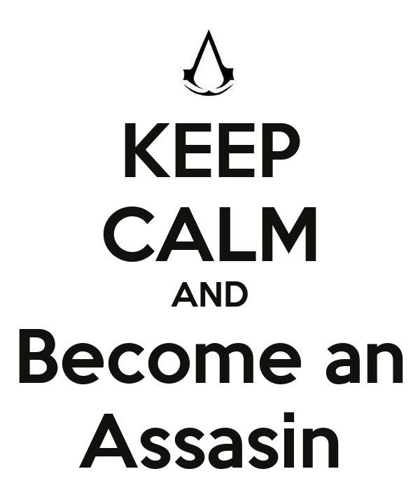 KEEP CALM AND Become an Assasin
