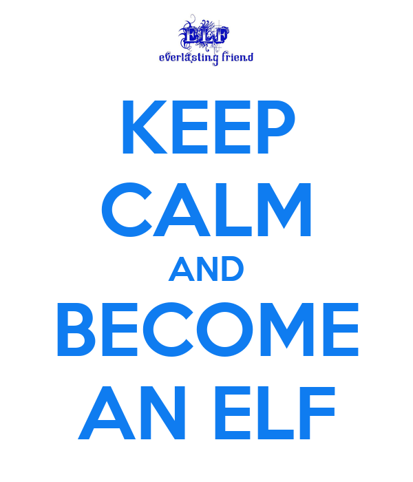 KEEP CALM AND BECOME AN ELF