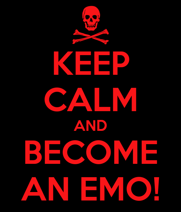 KEEP CALM AND BECOME AN EMO!