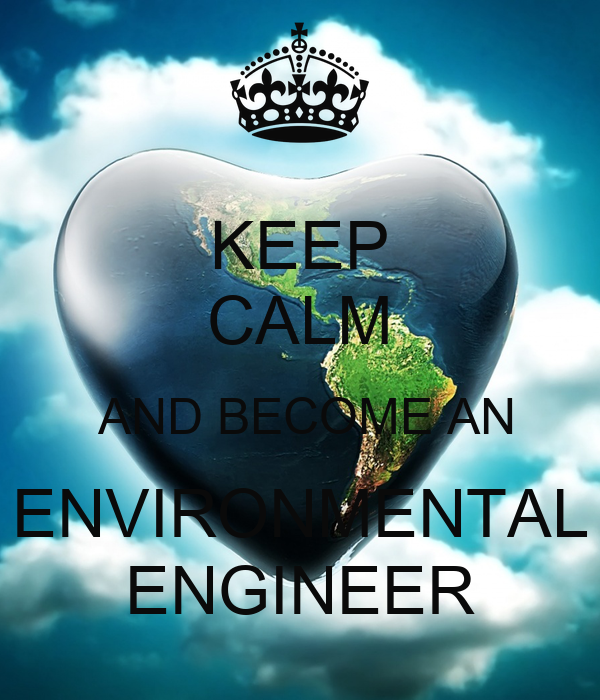 KEEP CALM  AND BECOME AN  ENVIRONMENTAL  ENGINEER