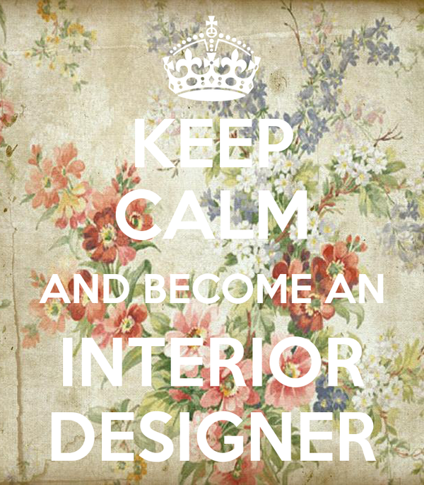 Keep Calm And Become An Interior Designer Poster Danielle Keep Calm O Matic