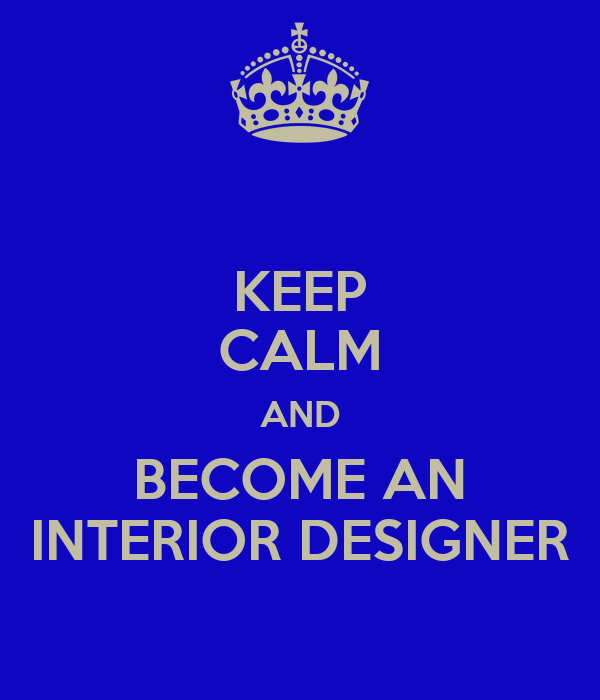 Keep calm and become an interior designer poster sukrit for Becoming an interior designer