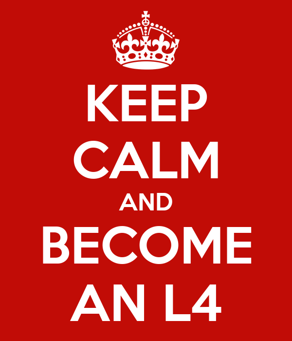 KEEP CALM AND BECOME AN L4