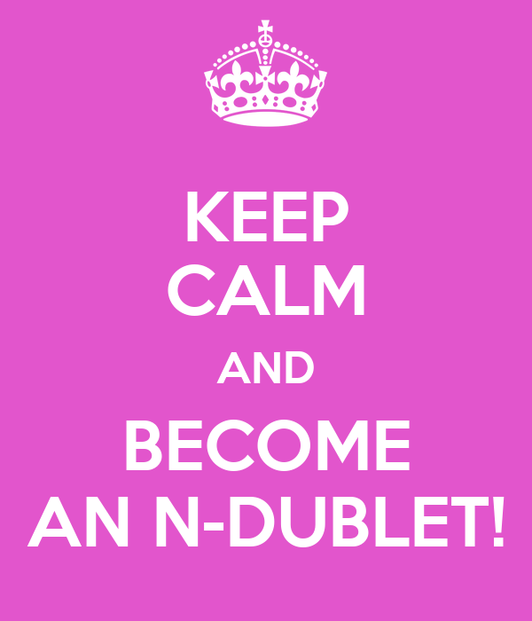 KEEP CALM AND BECOME AN N-DUBLET!