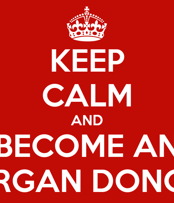 KEEP CALM AND BECOME AN ORGAN DONOR