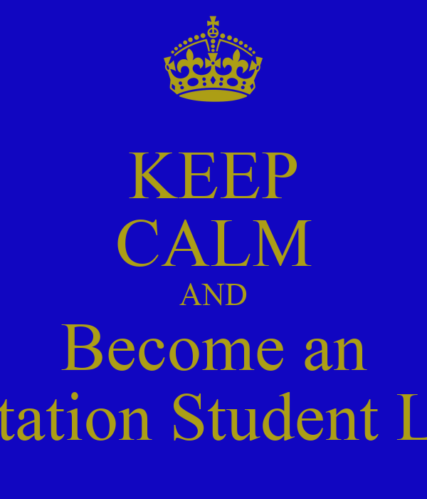 KEEP CALM AND Become an Orientation Student Leader