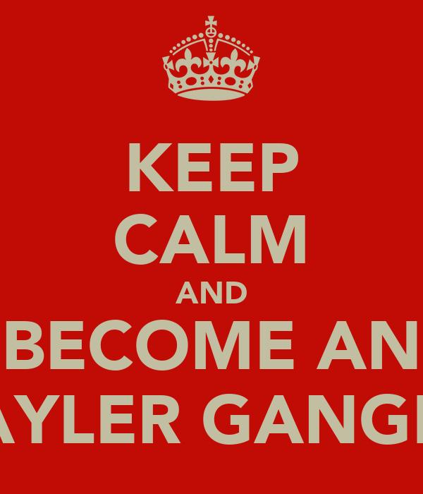 KEEP CALM AND BECOME AN TAYLER GANGER