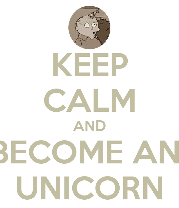 KEEP CALM AND BECOME AN  UNICORN