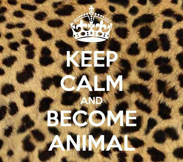 KEEP CALM AND BECOME ANIMAL