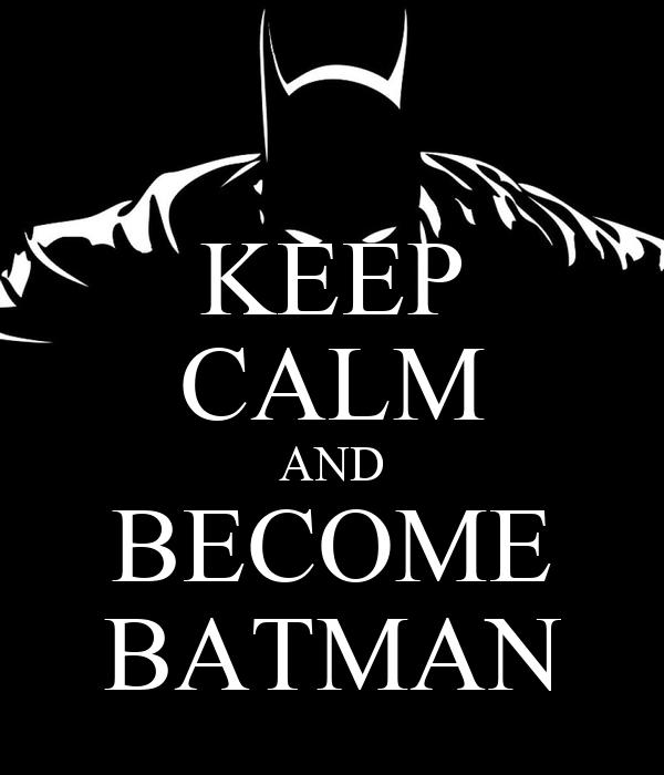 KEEP CALM AND BECOME BATMAN
