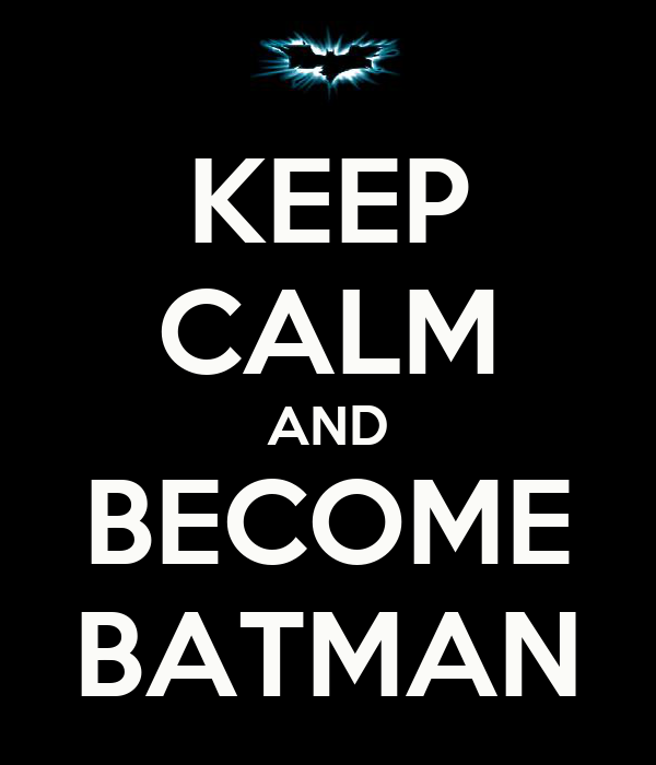 KEEP CALM AND BECOME BATMAN