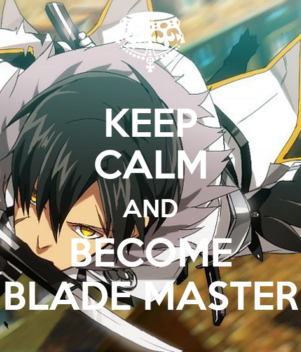 KEEP CALM AND BECOME BLADE MASTER