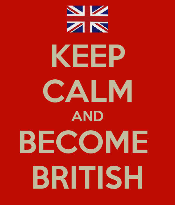 KEEP CALM AND BECOME  BRITISH
