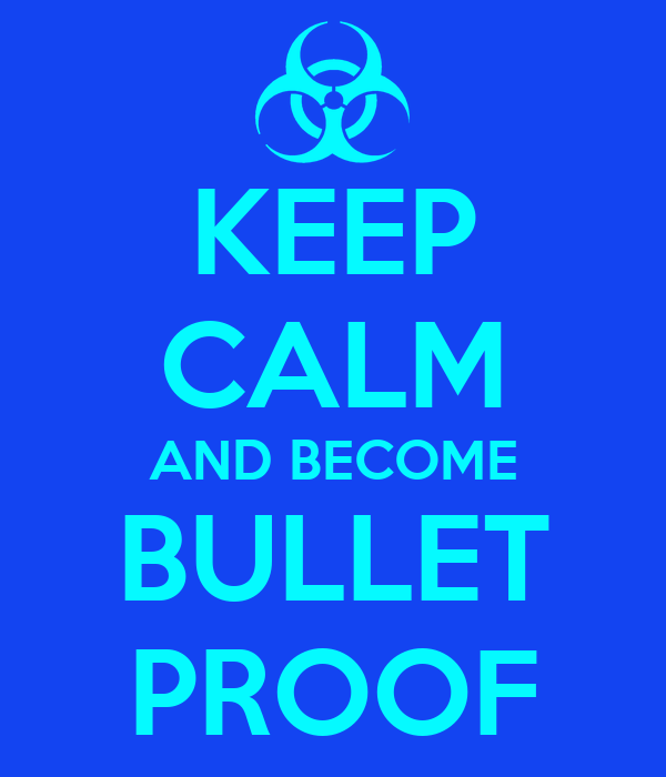 KEEP CALM AND BECOME BULLET PROOF