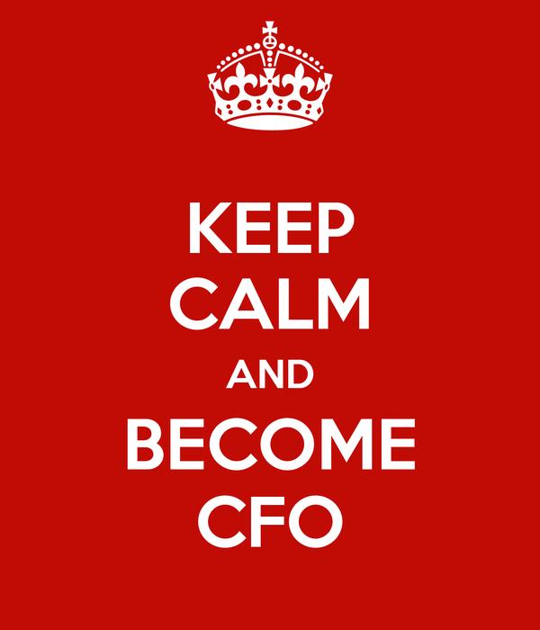 KEEP CALM AND BECOME CFO