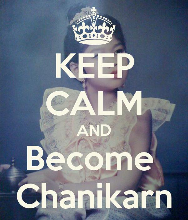 KEEP CALM AND Become  Chanikarn