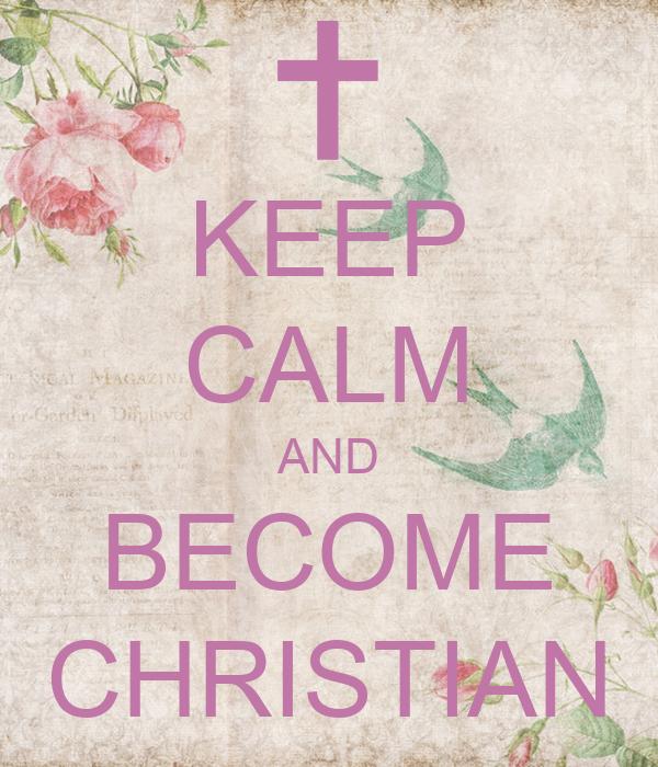 KEEP CALM AND BECOME CHRISTIAN