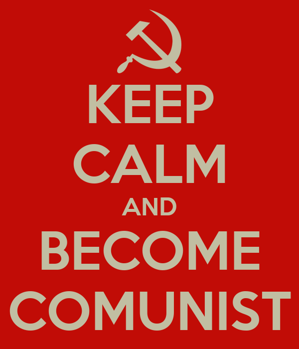KEEP CALM AND BECOME COMUNIST