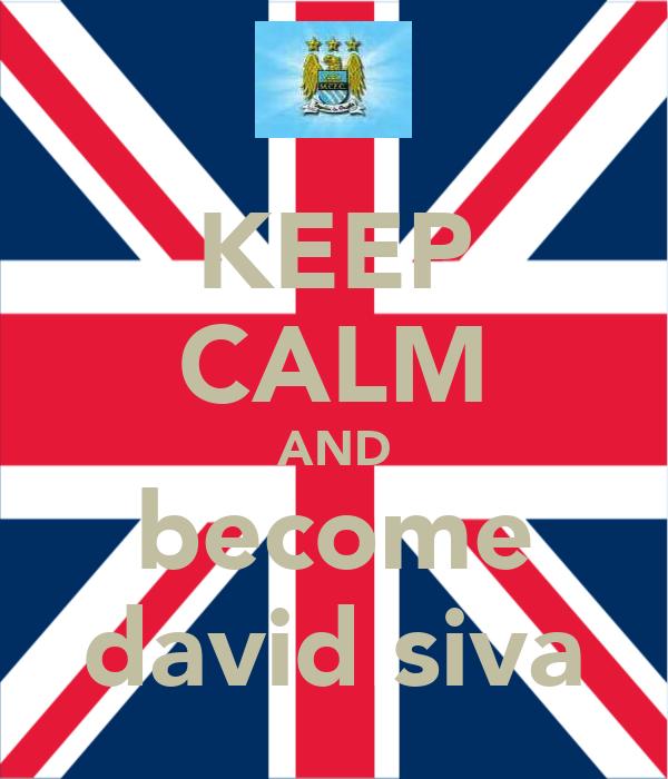 KEEP CALM AND become david siva
