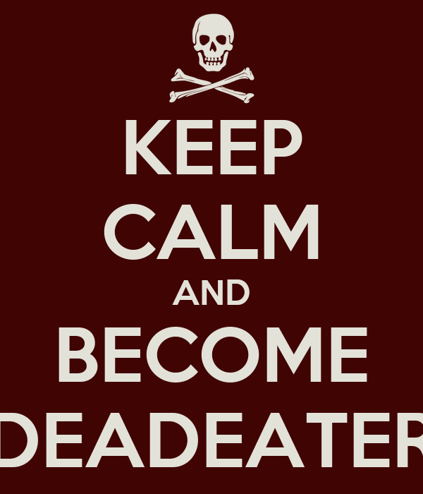 KEEP CALM AND BECOME DEADEATER
