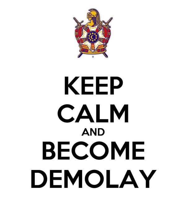 KEEP CALM AND BECOME DEMOLAY
