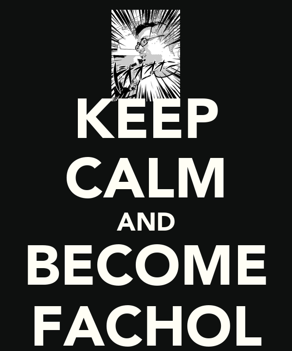 KEEP CALM AND BECOME FACHOL