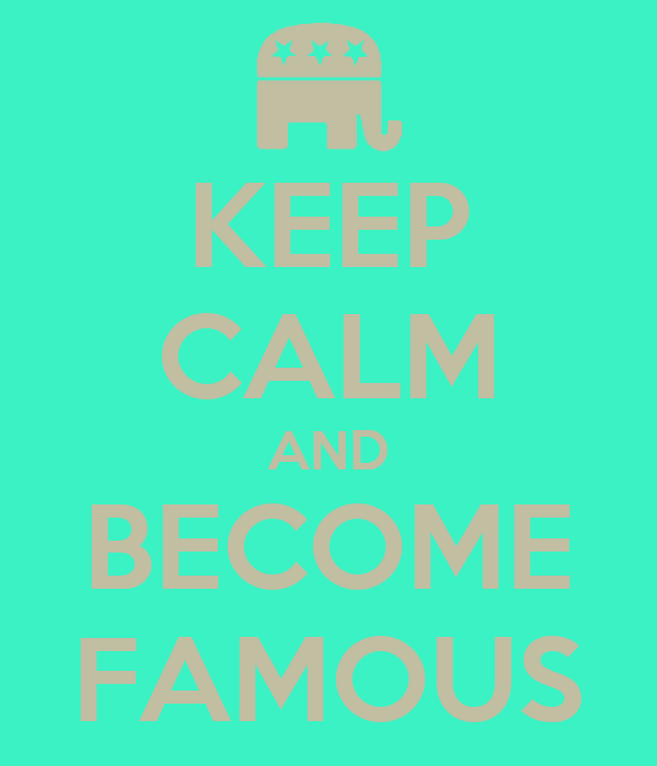 KEEP CALM AND BECOME FAMOUS