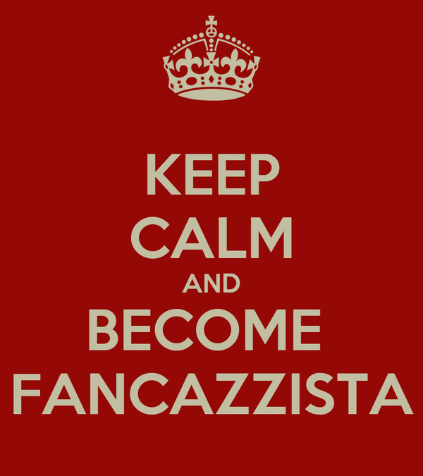 KEEP CALM AND BECOME  FANCAZZISTA