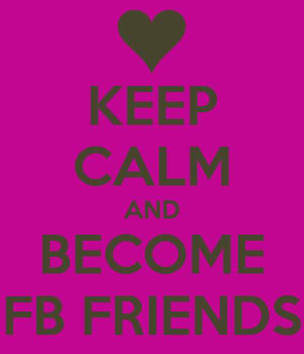 KEEP CALM AND BECOME FB FRIENDS