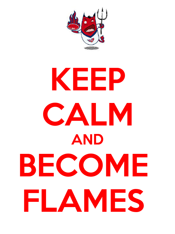 KEEP CALM AND BECOME  FLAMES