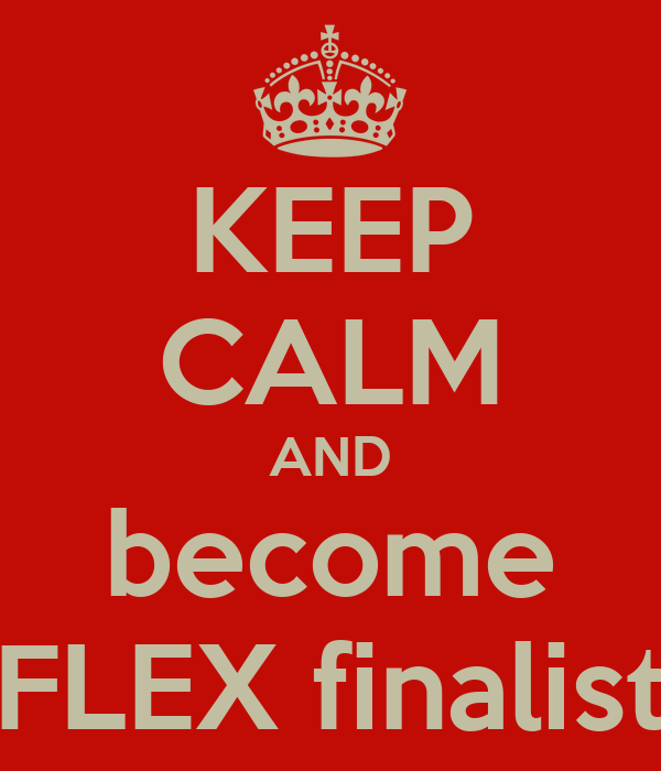 KEEP CALM AND become FLEX finalist