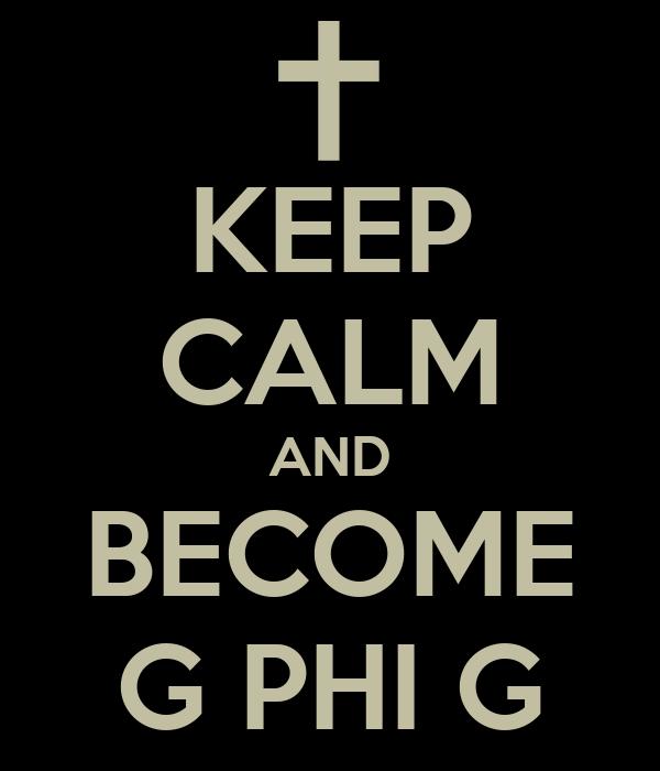 KEEP CALM AND BECOME G PHI G