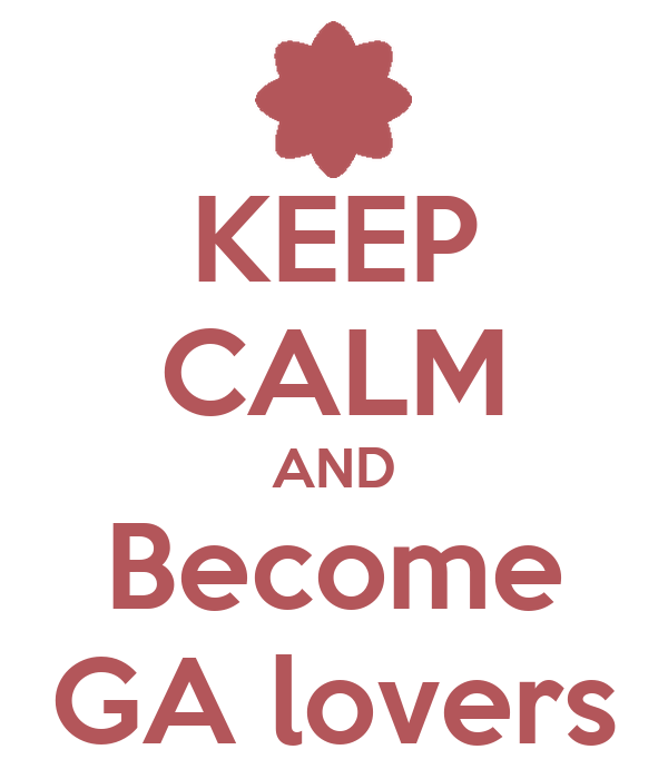 KEEP CALM AND Become GA lovers