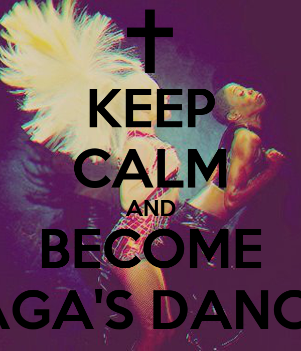 KEEP CALM AND BECOME GAGA'S DANCER