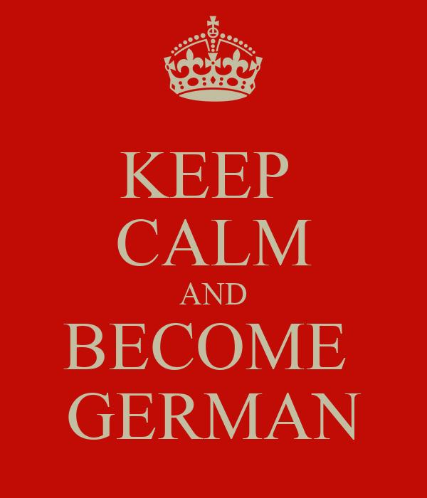 KEEP  CALM AND BECOME  GERMAN