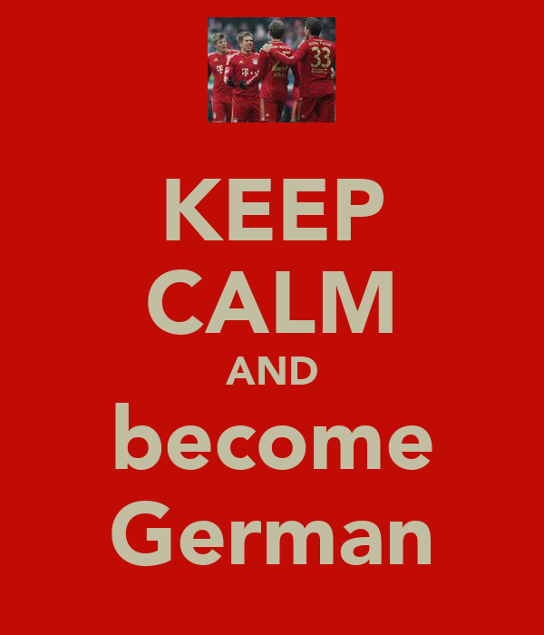 KEEP CALM AND become German