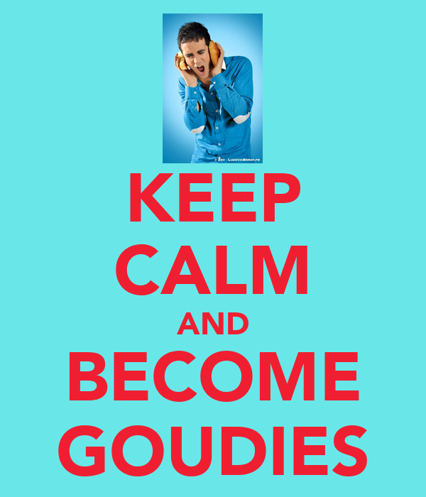 KEEP CALM AND BECOME GOUDIES