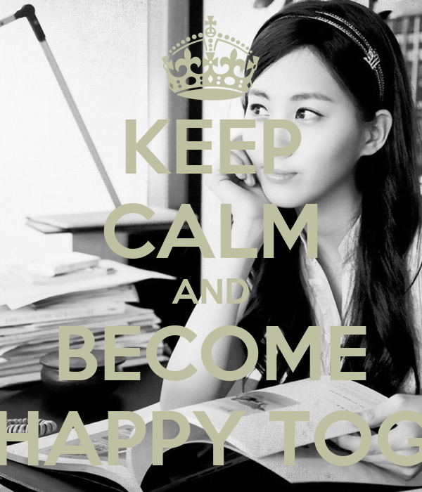 KEEP CALM AND BECOME HAPPY TOG