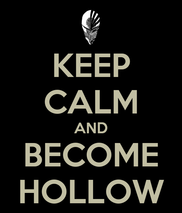 KEEP CALM AND BECOME HOLLOW
