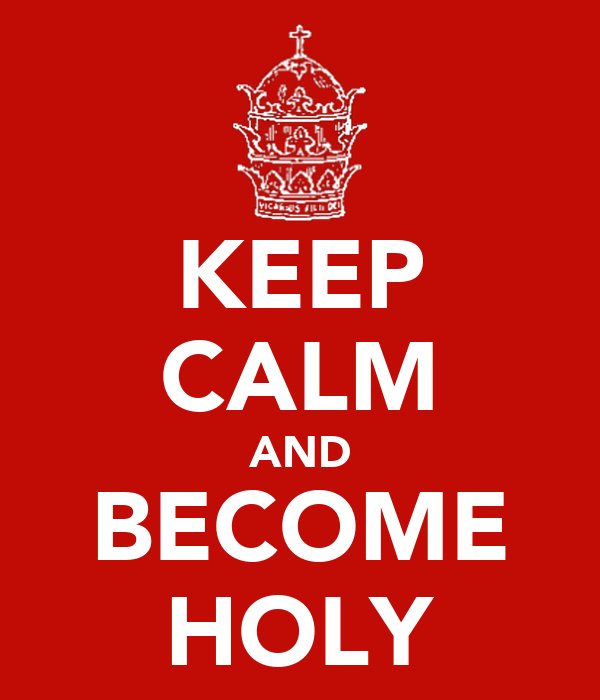 KEEP CALM AND BECOME HOLY