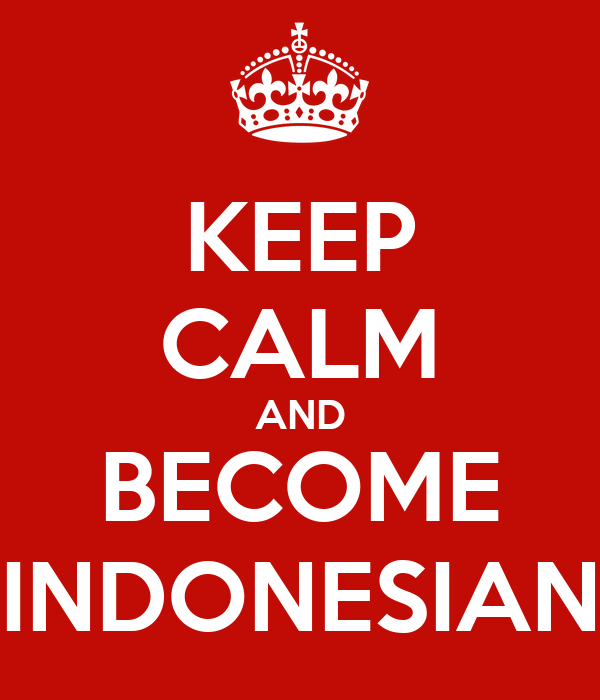 KEEP CALM AND BECOME INDONESIAN