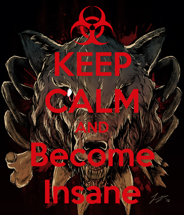 KEEP CALM AND Become Insane