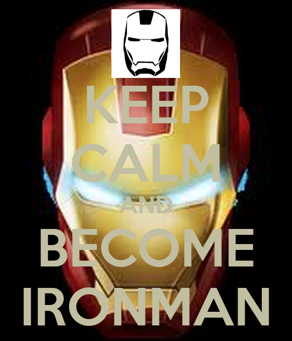 KEEP CALM AND BECOME IRONMAN