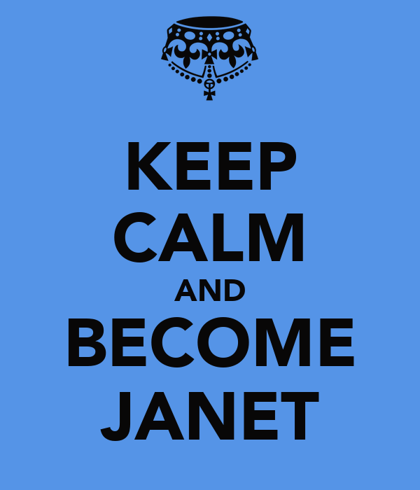 KEEP CALM AND BECOME JANET
