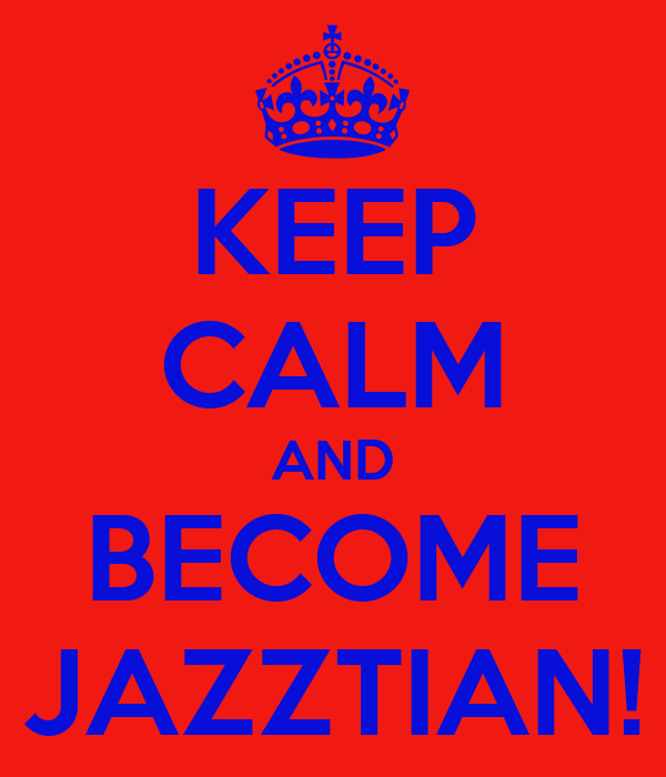 KEEP CALM AND BECOME JAZZTIAN!