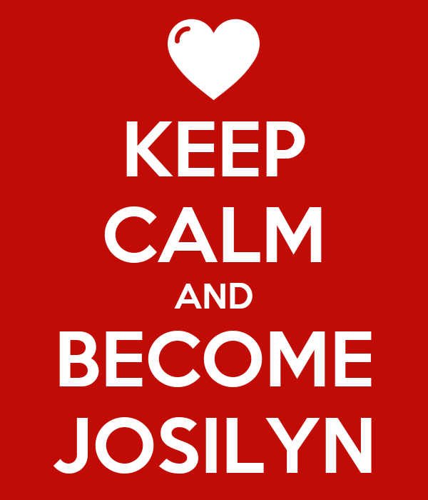 KEEP CALM AND BECOME JOSILYN